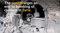 Pope calls for an end to bombing of civilians in Syria