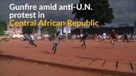 Gunfire exchanged during anti-U.N. protest in Central African Republic