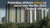 Australian athletes refuse to stay at Olympic village