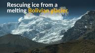 Scientists rescue Bolivian glacier samples for study