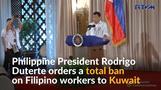 Philippines' Duterte orders ban on Filipinos to work in Kuwait