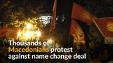 Thousands of Macedonians protest against name deal with Greece